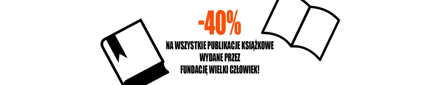 -40% na wszystkie publikacje książkowe wydane przez Fundację Wielki Człowiek! ZAPRASZAMY!
