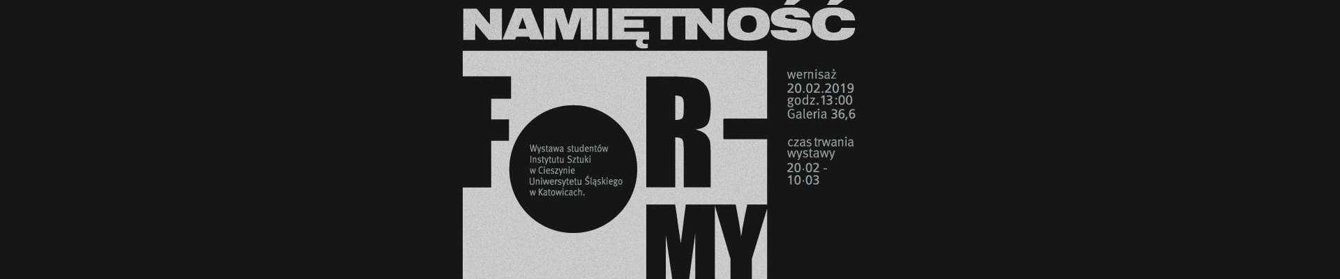 """20.02.2019 Zapraszamy serdecznie na wernisaż wystawy studentów Instytutu Sztuki Uniwersytetu Śląskiego! """"Namiętność formy"""""""